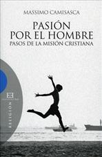 Pasión por el hombre: Pasos de la misión cristiana. Massimo Camisasca | Libro | Itacalibri