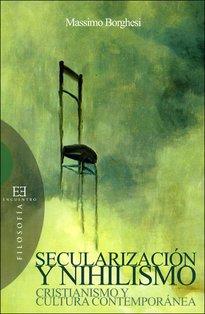 Secularización y nihilismo: Cristianismo y cultura contemporánea. Massimo Borghesi | Libro | Itacalibri