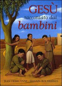 Gesù raccontato dai bambini - Jean Debruynne, Sylvain Bourrières | Libro | Itacalibri