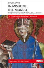 In missione nel mondo. Vol. 1: Conversazioni sulla storia della Chiesa<br>1. Dalle origini allo scisma d'Oriente. Carlo Dalpane | Libro | Itacalibri