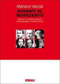 Davanti al Novecento: Persona e condizione storica in Nikolaj Berdjaev e Hannah Arendt. Mariano Vezzali | Libro | Itacalibri