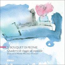 Il bouquet di peonie: Quaderno di viaggio all'ospedale<br>. Marie Michèle Poncet   Libro   Itacalibri