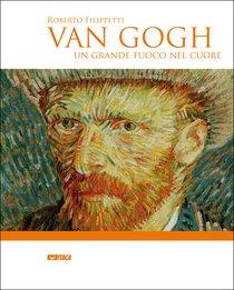 Van Gogh. Un grande fuoco nel cuore - Roberto Filippetti | Libro | Itacalibri