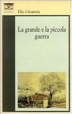 La grande e la piccola guerra - Elio Gioanola | Libro | Itacalibri