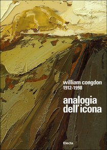 William Congdon 1912-1998. Analogia dell'icona: Un cammino nell'espressionismo astratto. William Congdon | Libro | Itacalibri