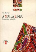 A noi la linea: La televisione in famiglia. Aldo Maria Valli | Libro | Itacalibri