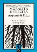 Moralità e felicità: Appunti di Etica. Francesco Ventorino | Libro | Itacalibri