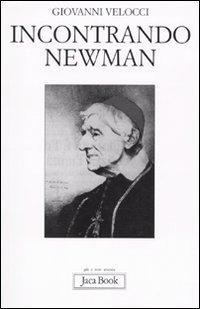 Incontrando Newman - Giovanni Velocci | Libro | Itacalibri