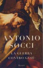 La guerra contro Gesù - Antonio Socci | Libro | Itacalibri
