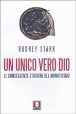 Un unico vero Dio: Le conseguenze storiche del monoteismo. Rodney Stark | Libro | Itacalibri