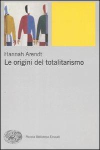 Le origini del totalitarismo - Hannah Arendt | Libro | Itacalibri