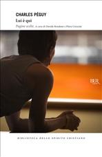 Lui è qui: Pagine scelte. Charles Péguy | Libro | Itacalibri