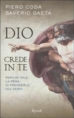 Dio crede in te: Perchè vale la pena di prenderlo sul serio. Saverio Gaeta, Piero Coda | Libro | Itacalibri