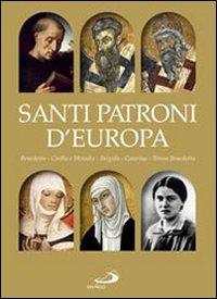 Santi patroni d'Europa: Benedetto, Cirillo e Metodio, Brigida, Caterina, Teresa Benedetta. Elio Guerriero | Libro | Itacalibri
