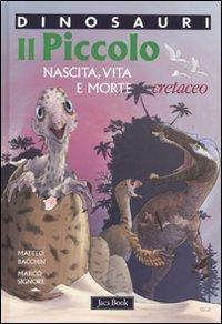 Il piccolo: Nascita, vita e morte. Cretaceo. Matteo Bacchin, Marco Signore | Libro | Itacalibri