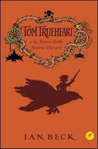 Tom Trueheart e la Terra delle Storie Oscure - Ian Beck | Libro | Itacalibri