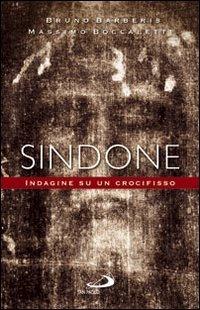 Sindone: Indagine su un crocifisso. Bruno Barberis, Massimo Boccaletti   Libro   Itacalibri