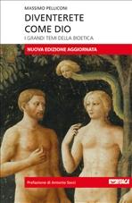 Diventerete come Dio: I grandi temi della bioetica. Massimo Pelliconi | Libro | Itacalibri