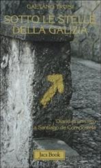 Sotto le stelle della Galizia: Diario di un laico a Santiago de Compostela. Gaetano Troisi | Libro | Itacalibri