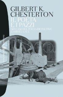 Il poeta e i pazzi: Sei casi del poeta detective Gabriel Gale. Gilbert Keith Chesterton | Libro | Itacalibri