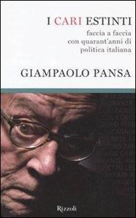 I cari estinti: Faccia a faccia con quarant'anni di politica italiana. Giampaolo Pansa | Libro | Itacalibri