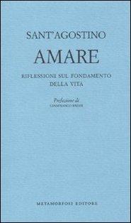 Amare: Riflessioni sul fondamento della vita. Sant'Agostino | Libro | Itacalibri