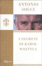 I segreti di Karol Wojtyla - Antonio Socci | Libro | Itacalibri