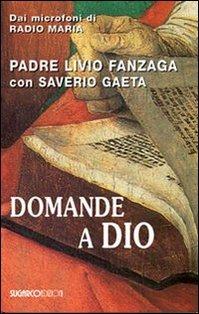 Domande a Dio - Livio Fanzaga, Saverio Gaeta | Libro | Itacalibri