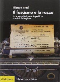 Il fascismo e la razza: La scienza italiana e le politiche razziali del regime . Giorgio Israel | Libro | Itacalibri