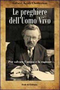 Le preghiere dell'Uomo Vivo: Per salvare l'anima e la ragione. Gilbert Keith Chesterton | Libro | Itacalibri