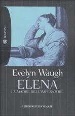 Elena: La madre dell'imperatore. Evelyn Waugh | Libro | Itacalibri