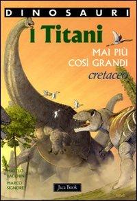 I Titani: Mai più così grandi. Cretaceo. Marco Signore, Matteo Bacchin | Libro | Itacalibri