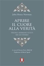 Aprire il cuore alla verità: Tredici sermoni scelti da lui stesso. John Henry Newman   Libro   Itacalibri