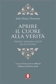 Aprire il cuore alla verità: Tredici sermoni scelti da lui stesso. John Henry Newman | Libro | Itacalibri