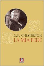 La mia fede - Gilbert Keith Chesterton | Libro | Itacalibri