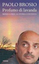 Profumo di lavanda: Medjugorje, la storia continua. Paolo Brosio | Libro | Itacalibri