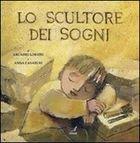 Lo scultore dei sogni - Arcadio Lobato | Libro | Itacalibri