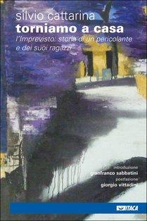 Torniamo a casa: L'Imprevisto: storia di un pericolante e dei suoi ragazzi. Silvio Cattarina | Libro | Itacalibri
