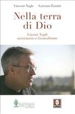 Nella terra di Dio: Vincent Nagle missionario a Gerusalemme. Lorenzo Fazzini, Vincent Nagle   Libro   Itacalibri