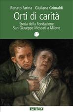 Orti di carità: Storia della Fondazione San Giuseppe Moscati a Milano. Giuliana Grimaldi, Renato Farina | Libro | Itacalibri