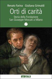 Orti di carità: Storia della Fondazione San Giuseppe Moscati a Milano. Renato Farina, Giuliana Grimaldi   Libro   Itacalibri