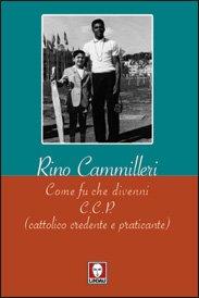 Come fu che divenni C.C.P. (cattolico credente e praticante) - Rino Cammilleri | Libro | Itacalibri