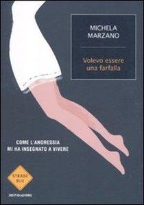 Volevo essere una farfalla: Come l'anoressia mi ha insegnato a vivere. Michela Marzano | Libro | Itacalibri
