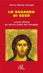 Lo sguardo di Gesù: <i>Lectio divina</i> su alcuni brani del Vangelo. Anna Maria Cànopi | Libro | Itacalibri