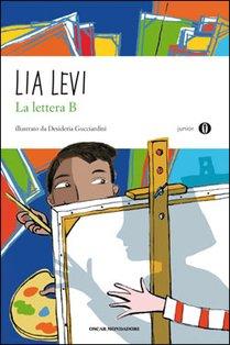 La lettera B: I sei mesi che hanno sconvolto la mia vita. Lia Levi | Libro | Itacalibri
