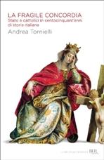 La fragile concordia: Stato e cattolici in centocinquant'anni di storia italiana. Andrea Tornielli | Libro | Itacalibri