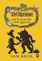 Tom Trueheart nella Terra dei miti e delle leggende - Ian Beck | Libro | Itacalibri