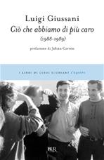 Ciò che abbiamo di più caro: (1988-1989). Luigi Giussani | Libro | Itacalibri