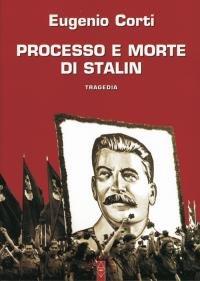 Processo e morte di Stalin: Tragedia. Eugenio Corti | Libro | Itacalibri