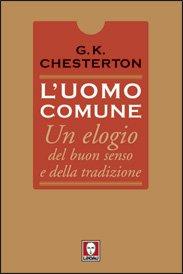 L'uomo comune: Un elogio del buon senso e della tradizione. Gilbert Keith Chesterton | Libro | Itacalibri